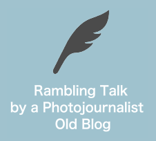 Rambling Talk by a Photojournalist  Old Blog